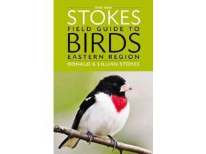 The New Stokes Field Guide to Birds Stokes, Donald/ Stokes, Lillian/ Lehman, Paul (Contributor)
