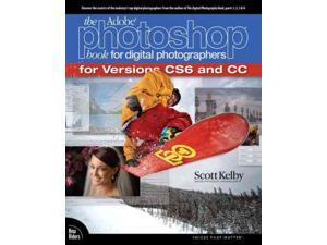 The Adobe Photoshop Book for Digital Photographers for Versions CS6 and CC Kelby, Scott