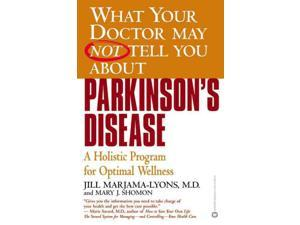What Your Doctor May Not Tell You About Parkinson's Disease Marjama-Lyons, Jill/ Shomon, Mary J.