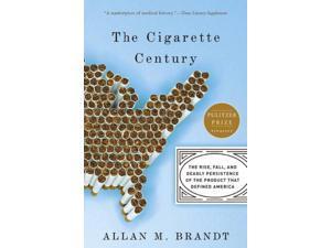 The Cigarette Century 1 Reprint Brandt, Allan M.