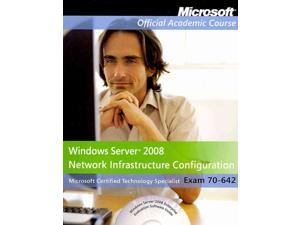 Windows Server 2008 Network Infrastructure Configuration Microsoft Official Academic Course Series PAP/CDR/DV Microsoft Official Academic Course