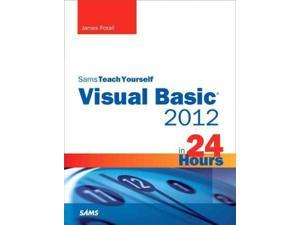 Sams Teach Yourself Visual Basic 2012 in 24 Hours Sams Teach Yourself in 24 Hours Foxall, James