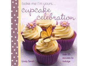 Bake Me I'm Yours...Cupcake Celebration Smith, Lindy