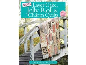 More Layer Cake, Jelly Roll and Charm Quilts Original Lintott, Pam/ Lintott, Nicky