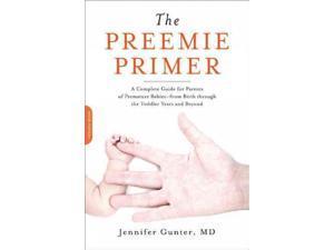 The Preemie Primer 1 Gunter, Jennifer/ Rosenberg, Adam (Foreward By)