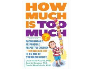 How Much Is Too Much? Revised Clarke, Jean Illsley, Ph.D./ Dawson, Connie, Ph.D./ Bredehoft, David, Ph.D.