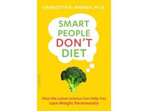 Smart People Don't Diet 1 Markey, Charlotte N., Ph.D