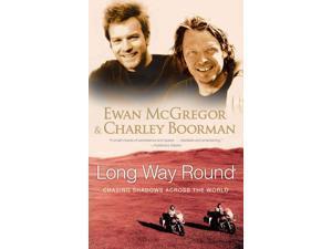 Long Way Round Reprint McGregor, Ewan/ Boorman, Charley/ Uhlig, Robert