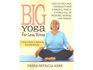 Big Yoga for Less Stress Kerr, Meera Patricia