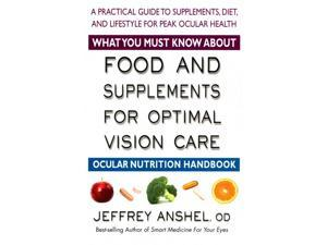 What You Must Know About Food and Supplements for Optimal Vision Care 1 Anshel, Jeffrey