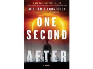 One Second After 1 Forstchen, William R./ Gingrich, Newt (Foreward By)/ Sanders, William D. (Afterword)