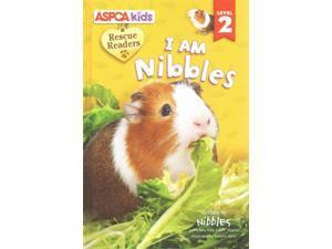 I Am Nibbles ASPCA Kids Rescue Readers, Level 2 Froeb, Lori/ Lyon, Tammie (Illustrator)