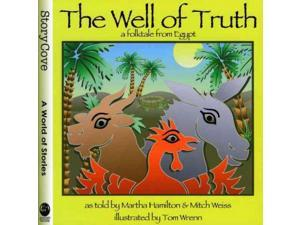 The Well of Truth Story Cove: a World of Stories Hamilton, Martha/ Weiss, Mitch/ Wrenn, Tom (Illustrator)