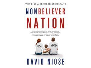 Nonbeliever Nation Niose, David