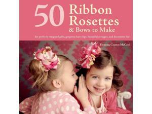 50 Ribbon Rosettes & Bows to Make McCool, Deanna Csomo