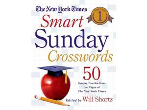 The New York Times Smart Sunday Crosswords New York Times Smart Sunday Crosswords CSM SPI Shortz, Will (Editor)/ New York Times Company (Corporate Author)