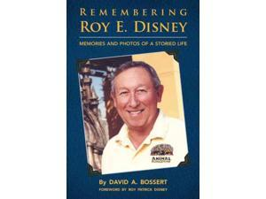 Remembering Roy E. Disney Bossert, David A./ Disney, Roy Patrick (Foreward By)