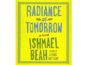 Radiance of Tomorrow Unabridged Beah, Ishmael/ Graham, Dion (Narrator)