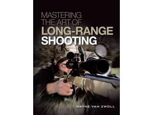 Mastering the Art of Long-Range Shooting Van Zwoll, Wayne