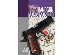 Gun Digest Shooter's Guide to Handgun Marksmanship Lessler, Peter/ Pearsall, Jennifer L. S. (Editor)