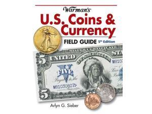 Warman's U.S. Coins & Currency Field Guide Warmans U S Coins and Currency Field Guide 5 Sieber, Arlyn G.