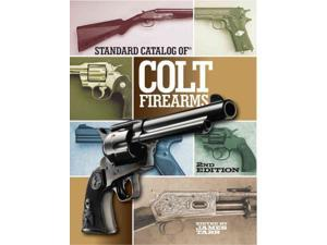 Standard Catalog of Colt Firearms Standard Catalog 2 Tarr, James (Editor)