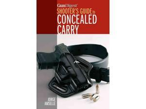 Gun Digest Shooter's Guide to Concealed Carry Amselle, Jorge