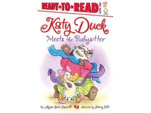 Katy Duck Meets the Babysitter Ready-to-Read. Level 1 Capucilli, Alyssa Satin/ Cole, Henry (Illustrator)