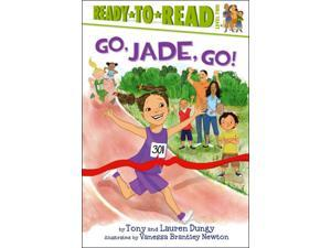 Go, Jade, Go! Ready-To-Read Dungy, Tony/ Dungy, Lauren/ Newton, Vanessa Brantley (Illustrator)