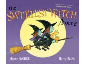 The Sweetest Witch Around McGhee, Alison/ Bliss, Harry (Illustrator)