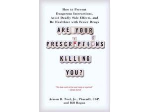 Are Your Prescriptions Killing You? Reprint Neel, Armon B., Jr./ Hogan, Bill