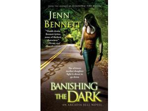 Banishing the Dark Arcadia Bell Bennett, Jenn