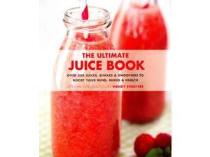 The Ultimate Juice Book Sweetser, Wendy (Introduction by)