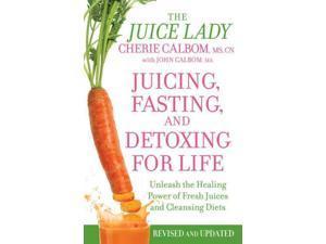 Juicing, Fasting, and Detoxing for Life REV UPD Calbom, Cherie/ Calbom, John (Contributor)