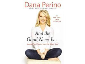 And the Good News Is... Perino, Dana
