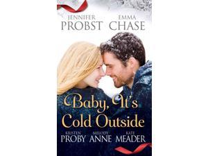 Baby, It's Cold Outside Probst, Jennifer/ Chase, Emma/ Proby, Kristen/ Anne, Melody/ Meader, Kate
