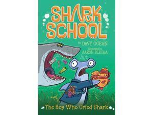 The Boy Who Cried Shark Shark School Ocean, Davy/ Blecha, Aaron (Illustrator)