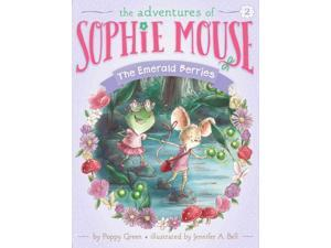 The Emerald Berries Adventures of Sophie Mouse Green, Poppy/ Bell, Jennifer A. (Illustrator)