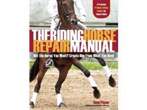The Riding Horse Repair Manual Payne, Doug/ Kursinski, Anne (Foreward By)/ Zang, Linda (Foreward By)