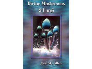 Divine Mushrooms and Fungi Allen, John W.