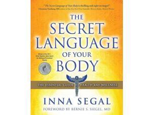 The Secret Language of Your Body Reprint Segal, Inna/ Siegal, Bernie S., M.d. (Foreward By)