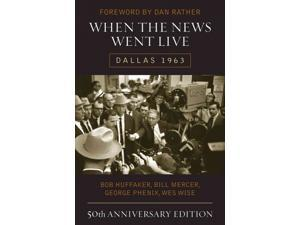 When the News Went Live 50 ANV Huffaker, Bob/ Mercer, Bill/ Phenix, George/ Wise, Wes/ Rather, Dan (Foreward By)