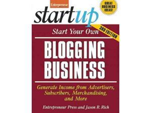 Start Your Own Blogging Business Start Your Own... 3 Entrepreneur Magazine (Corporate Author)/ Rich, Jason R.