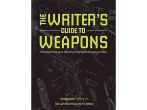 The Writer's Guide to Weapons Sobieck, Benjamin/ Morrell, David (Foreward By)