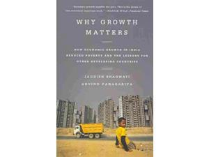 Why Growth Matters Bhagwati, Jagdish/ Panagariya, Arvind