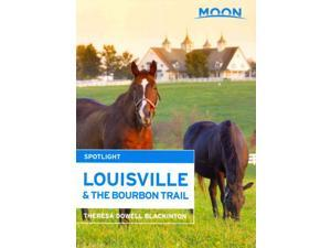 Moon Spotlight Louisville & the Bourbon Trail Moon Spotlight Series Blackinton, Theresa Dowell/ Ioakimedes, Nikki (Editor)