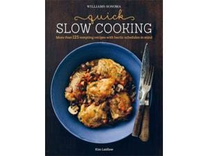 Williams-sonoma Quick Slow Cooking Williams-sonoma Laidlaw, Kim/ Kolenko, Eva (Photographer)