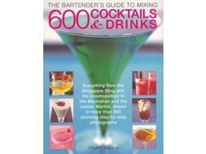 The Bartender's Guide to Mixing 600 Cocktails & Drinks Walton, Stuart