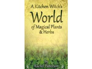 A Kitchen Witch's World of Magical Plants & Herbs Patterson, Rachel