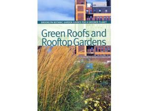 Green Roofs and Rooftop Gardens Brooklyn Botanic Garden All-region Guide Hanson, Beth (Editor)/ Schmidt, Sarah (Editor)